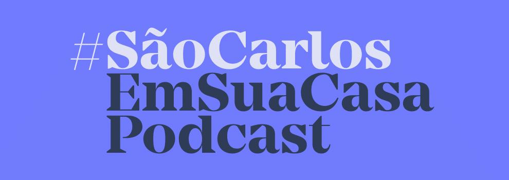 Podcast São Carlos em Sua Casa