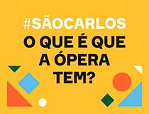 #SÃO CARLOS — O QUE É QUE A ÓPERA TEM?